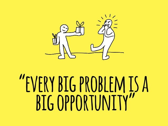 """""""every big problem is a big opportunity"""""""