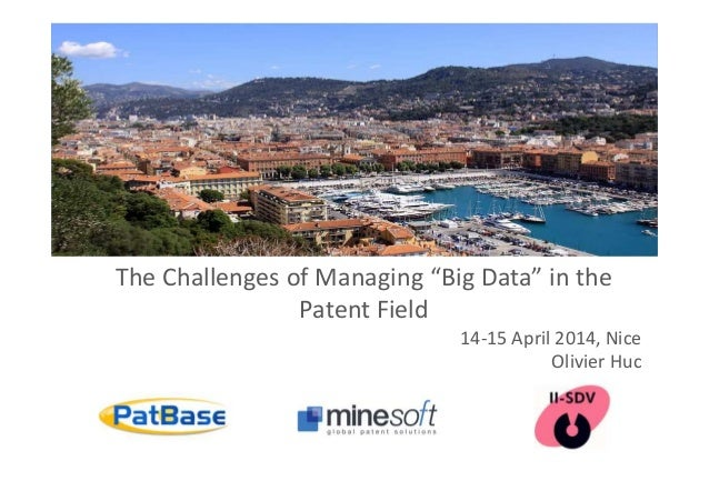 """The Challenges of Managing """"Big Data"""" in the Patent Field 14-15 April 2014, Nice Olivier Huc"""