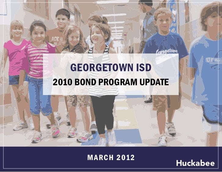 GEORGETOWN ISD2010 BOND PROGRAM UPDATE       MA RC H 2 01 2                           Huckabee