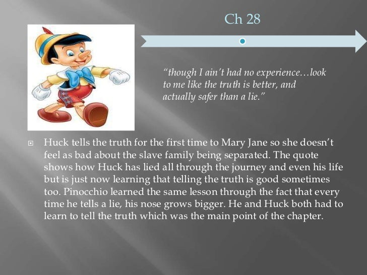 lies in huck finn As children grow, they learn their moral values, and develop their own identity, through different methods like lying, as shown by the character.