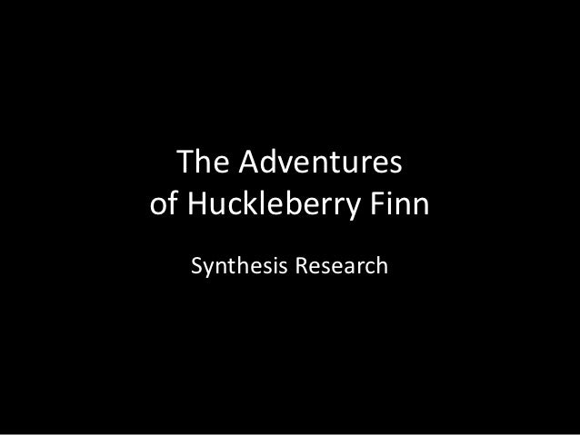 The Adventuresof Huckleberry Finn  Synthesis Research