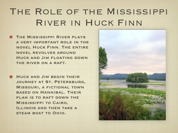 unifying river in huck finn Adventures of huckleberry finn vividly depicts the american scene along the mississippi river before the civil war describe the lifestyle, language, and mode.