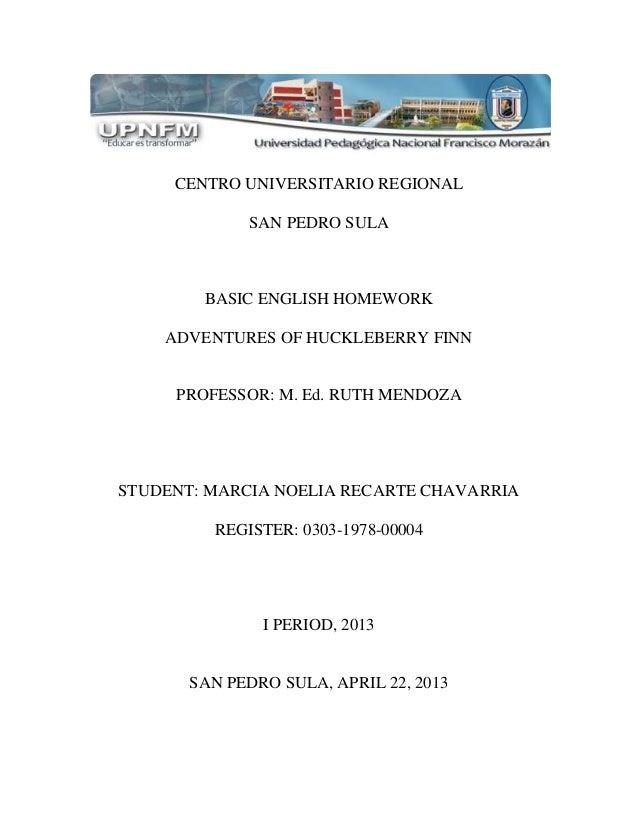 CENTRO UNIVERSITARIO REGIONAL SAN PEDRO SULA BASIC ENGLISH HOMEWORK ADVENTURES OF HUCKLEBERRY FINN PROFESSOR: M. Ed. RUTH ...