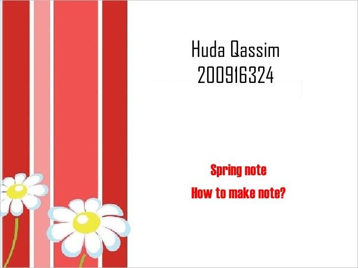 Huda Qassim 200916324   Spring noteHow to make note?