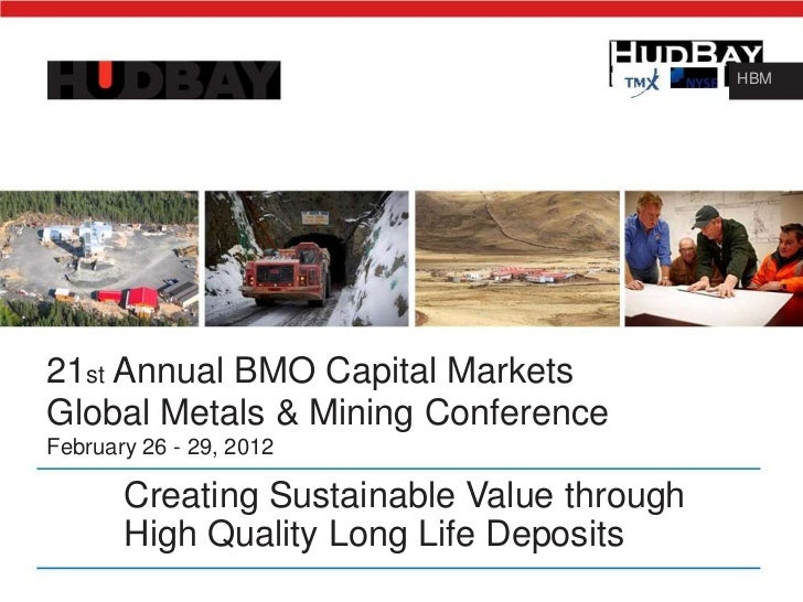 HBM21st Annual BMO Capital MarketsGlobal Metals & Mining ConferenceFebruary 26 - 29, 2012       Creating Sustainable Value...
