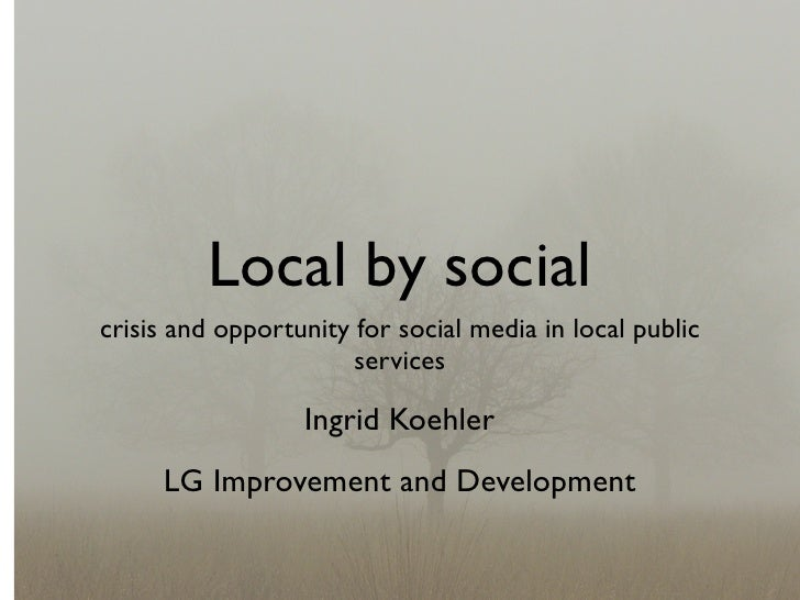 Local by social crisis and opportunity for social media in local public                        services                   ...