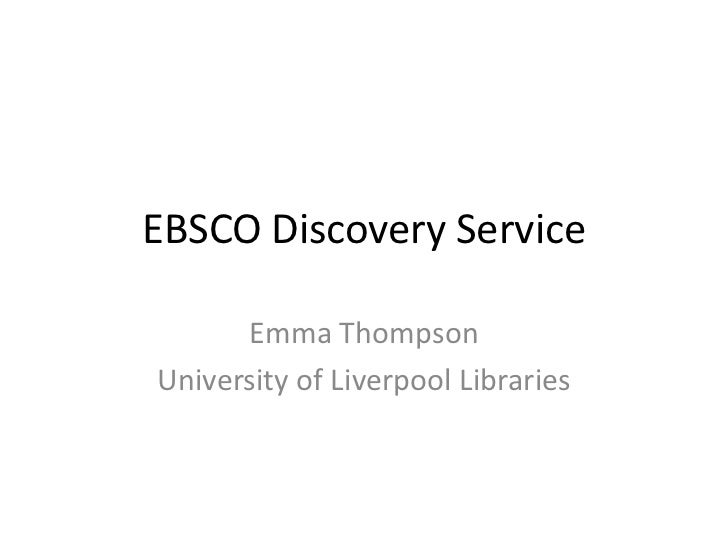 EBSCO Discovery Service<br />Emma Thompson<br />University of Liverpool Libraries<br />