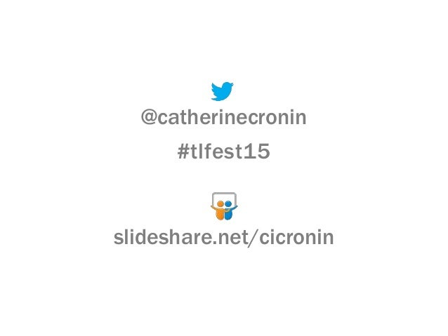 @catherinecronin #tlfest15 slideshare.net/cicronin
