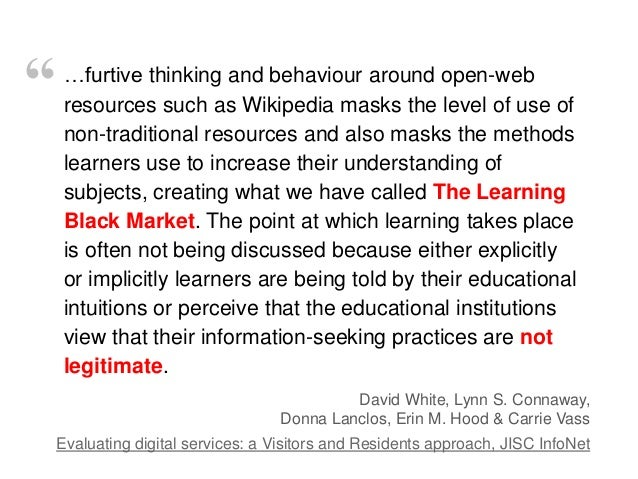 …furtive thinking and behaviour around open-web resources such as Wikipedia masks the level of use of non-traditional reso...