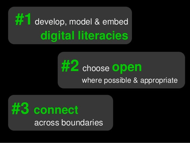 #1develop, model & embed digital literacies #2 choose open where possible & appropriate #3 connect across boundaries