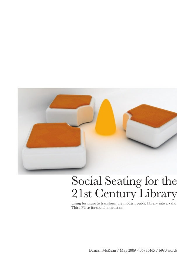 Social Seating for the  21st Century Library  Using furniture to transform the modern public library into a valid  Third P...