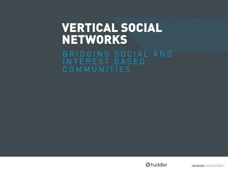 VERTICAL SOCIALNETWORKSBRIDGING SOCIAL ANDINTEREST BASEDCOMMUNITIES