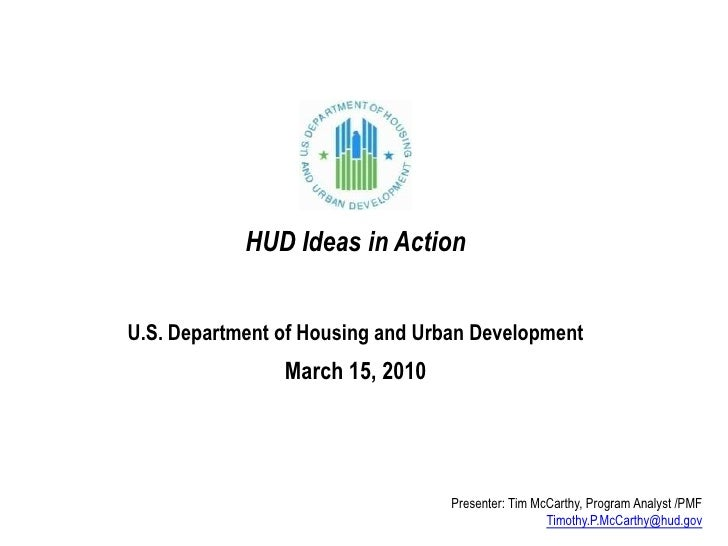 HUD Ideas in ActionU.S. Department of Housing and Urban Development<br />March 15, 2010<br />Presenter: Tim McCarthy, Prog...