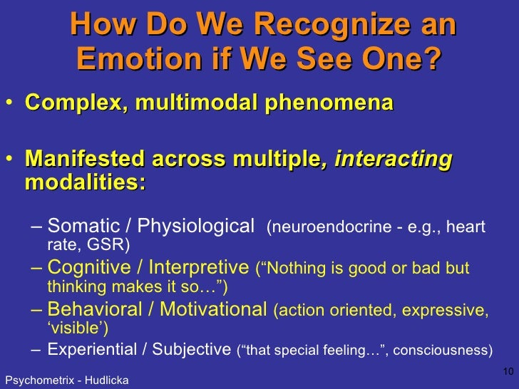 How Do We Recognize an Emotion if We See One?  <ul><li>Complex, multimodal phenomena </li></ul><ul><li>Manifested across m...