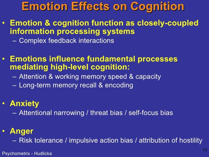 Emotion Effects on Cognition  <ul><li>Emotion & cognition function as closely-coupled information processing systems </li>...