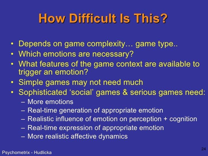 How Difficult Is This? <ul><li>Depends on game complexity… game type.. </li></ul><ul><li>Which emotions are necessary? </l...