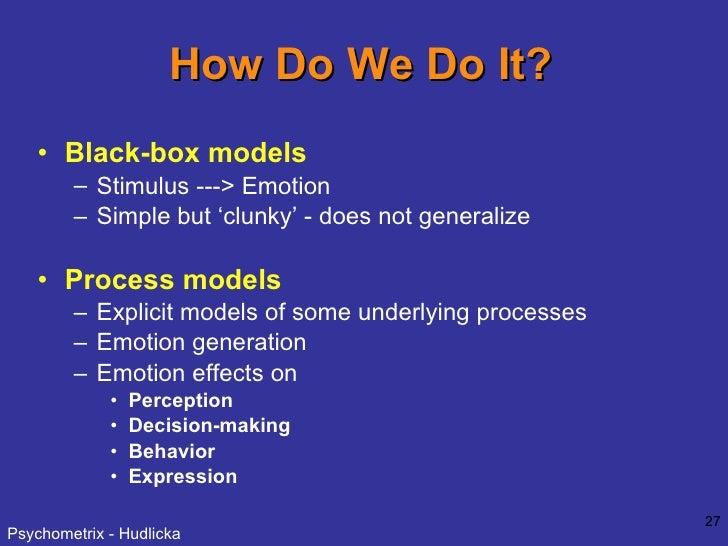 How Do We Do It? <ul><li>Black-box models </li></ul><ul><ul><li>Stimulus ---> Emotion  </li></ul></ul><ul><ul><li>Simple b...