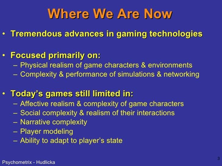 Where We Are Now <ul><li>Tremendous advances in gaming technologies  </li></ul><ul><li>Focused primarily on: </li></ul><ul...