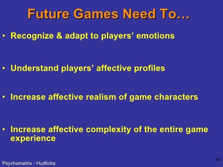 Future Games Need To… <ul><li>Recognize & adapt to players' emotions </li></ul><ul><li>Understand players' affective profi...