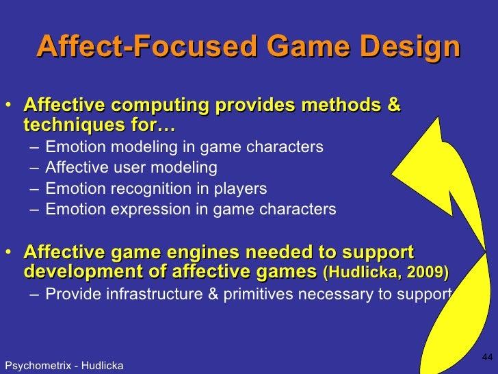 Affect-Focused Game Design <ul><li>Affective computing provides methods & techniques for… </li></ul><ul><ul><li>Emotion mo...