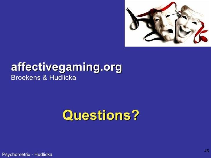 Questions? affectivegaming.org Broekens & Hudlicka