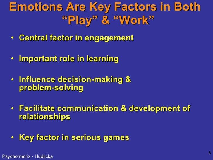 "Emotions Are Key Factors in Both   ""Play"" & ""Work"" <ul><li>Central factor in engagement </li></ul><ul><li>Important role i..."