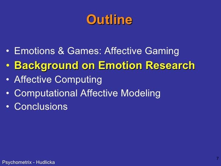 Outline <ul><li>Emotions & Games: Affective Gaming </li></ul><ul><li>Background on Emotion Research </li></ul><ul><li>Affe...