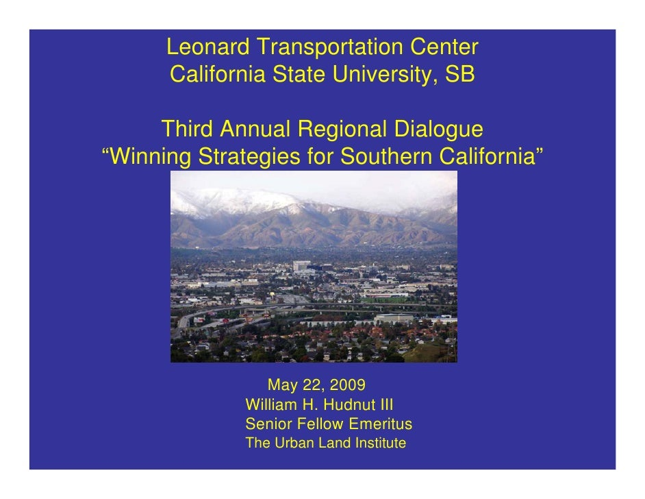 "Leonard Transportation Center      California State University, SB     Third Annual Regional Dialogue""Winning Strategies f..."