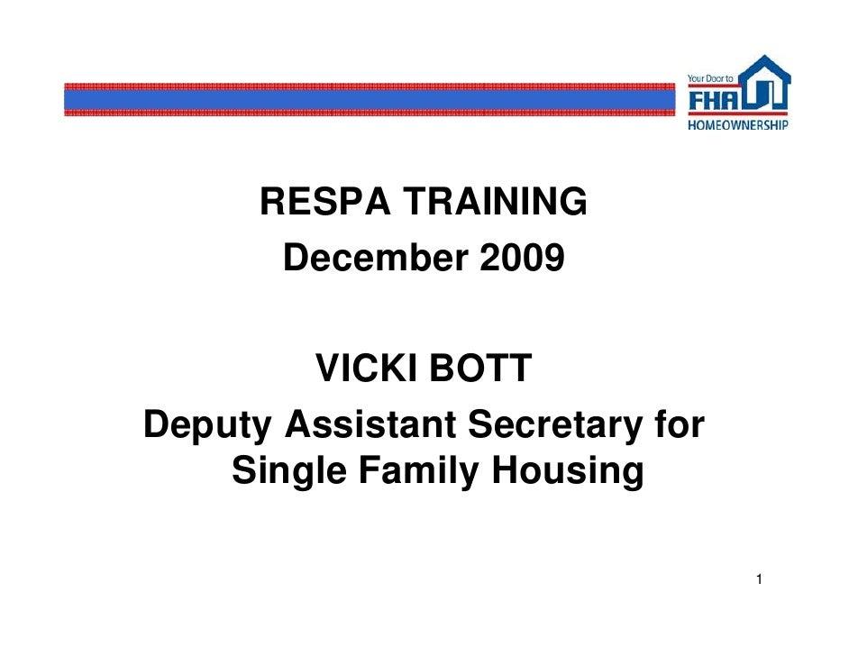 RESPA TRAINING        December 2009          VICKI BOTT Deputy Assistant Secretary for     Single Family Housing          ...