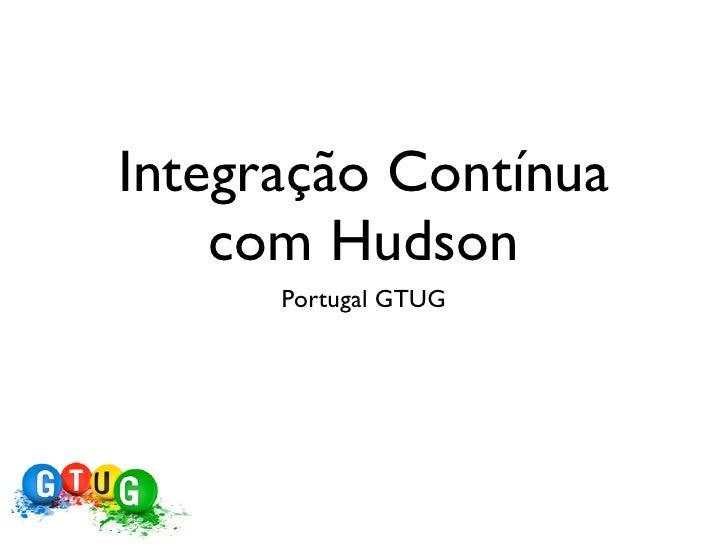 Integração Contínua    com Hudson      Portugal GTUG