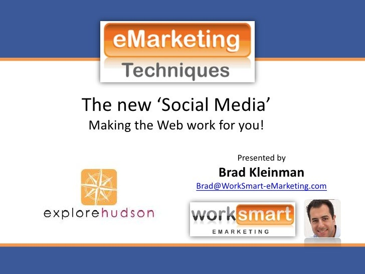 The new 'Social Media'Making the Web work for you!<br />Presented by<br />Brad Kleinman<br />Brad@WorkSmart-eMarketing.com...