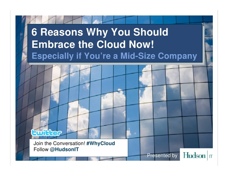 6 Reasons Why You Should 6 Reasons Why You Should Embrace the Cloud Now! Embrace the Cloud Now! Especially if You're a Mid...