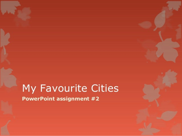 My Favourite Cities PowerPoint assignment #2