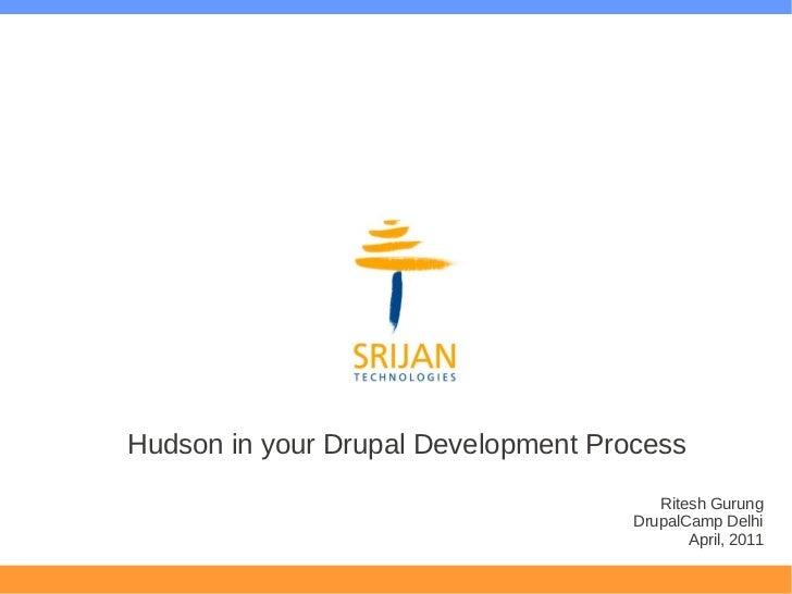 Hudson in your Drupal Development Process                                        Ritesh Gurung                            ...