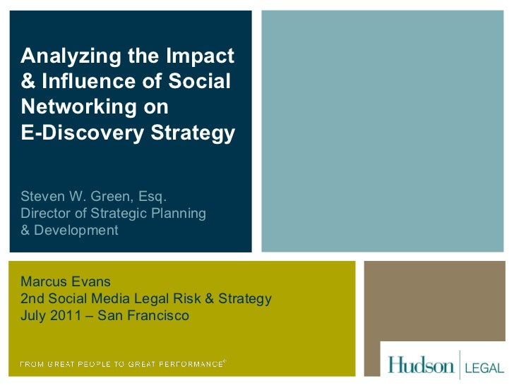 Analyzing the Impact  & Influence of Social Networking on  E-Discovery Strategy Steven W. Green, Esq. Director of Strategi...