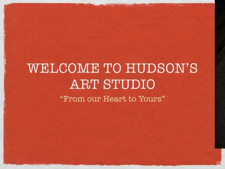 """WELCOME TO HUDSON'S     ART STUDIO    """"From our Heart to Yours"""""""