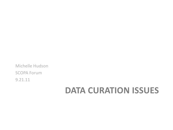 Data curation issues<br />Michelle Hudson<br />SCOPA Forum<br />9.21.11<br />