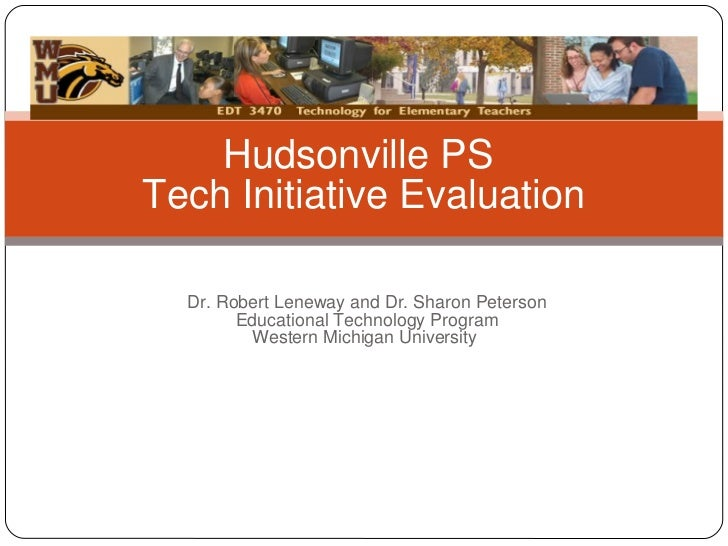 Dr. Robert Leneway and Dr. Sharon Peterson Educational Technology Program Western Michigan University Hudsonville PS Tech ...