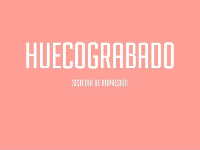 HUECOGRABADOSISTEMA DE IMPRESIÓN