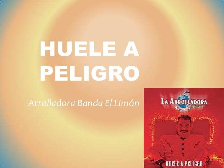 HUELE A  PELIGROArrolladora Banda El Limón