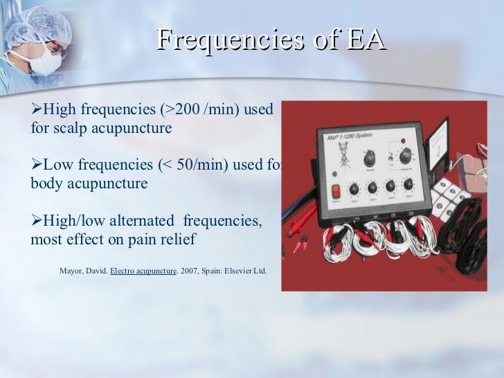 Frequencies of EA <ul><li>High frequencies (>200 /min) used for scalp acupuncture </li></ul><ul><li>Low frequencies (< 50/...