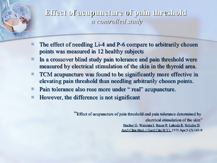 Effect of acupuncture of pain threshold  a controlled study <ul><li>The effect of needling Li-4 and P-6 compare to arbitra...