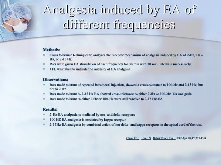 Analgesia induced by EA of different frequencies <ul><ul><li>Methods:  </li></ul></ul><ul><ul><li>Cross tolerance techniqu...