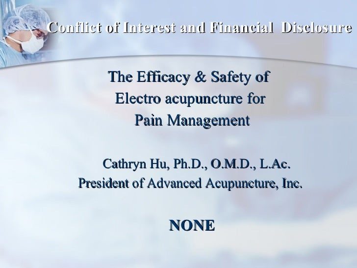 Conflict of Interest and Financial  Disclosure <ul><li>The Efficacy & Safety of  </li></ul><ul><li>Electro acupuncture for...
