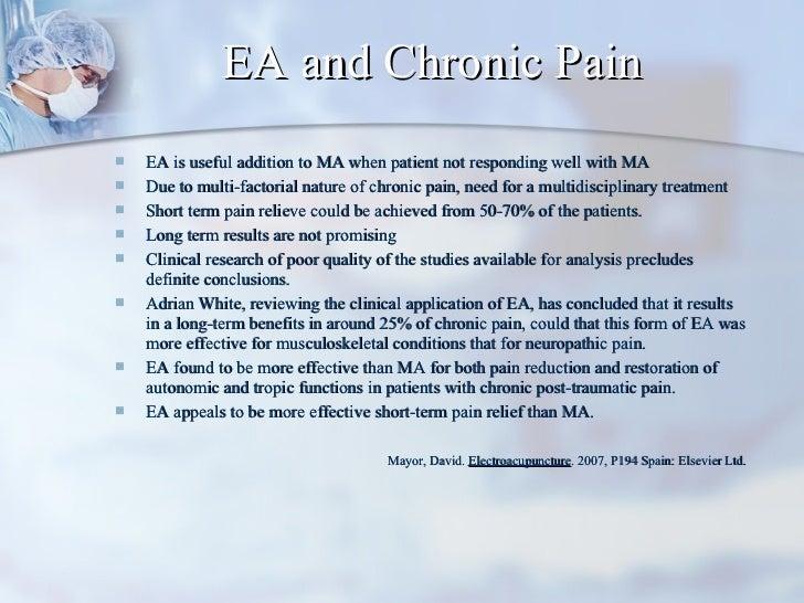 EA and Chronic Pain <ul><li>EA is useful addition to MA when patient not responding well with MA </li></ul><ul><li>Due to ...