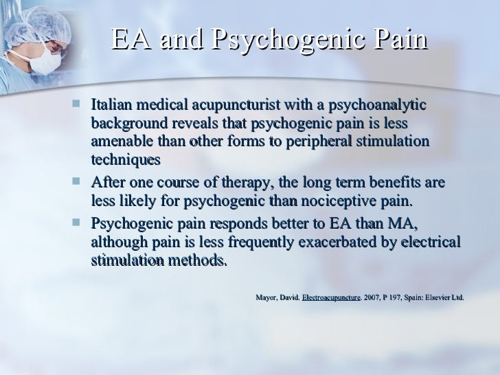 EA and Psychogenic Pain <ul><li>Italian medical acupuncturist with a psychoanalytic background reveals that psychogenic pa...