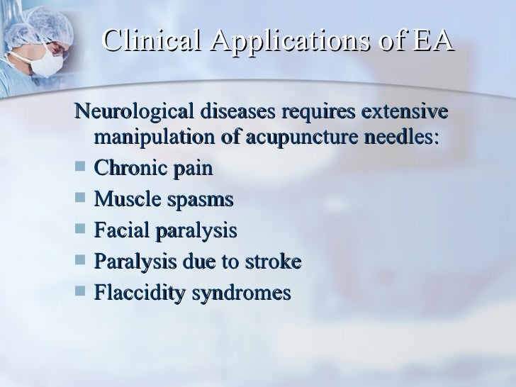Clinical Applications of EA <ul><li>Neurological diseases requires extensive manipulation of acupuncture needles:  </li></...