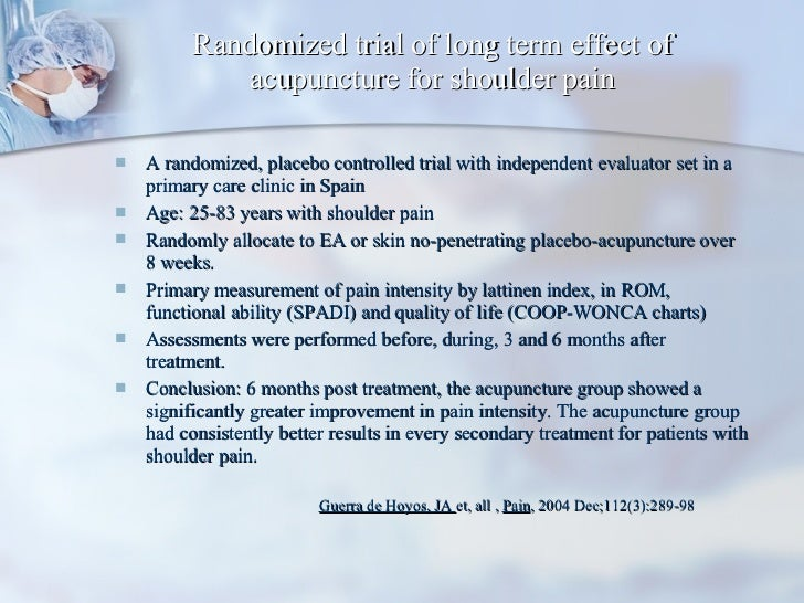 Randomized trial of long term effect of acupuncture for shoulder pain <ul><li>A randomized, placebo controlled trial with ...