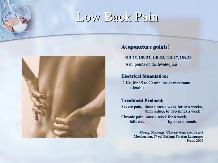Low Back Pain <ul><li>Acupuncture points :  </li></ul><ul><li>GB 25, UB-23, UB-25, UB-27, UB-29 </li></ul><ul><li>Ashi poi...