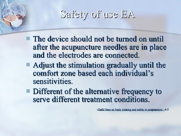 Safety of use EA <ul><li>The device should not be turned on until after the acupuncture needles are in place and the elect...